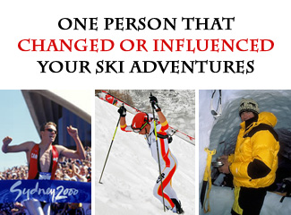 Person that influenced your ski adventures or racing.